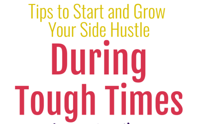 Tips to Start and Grow Your Side Hustle During Tough Times