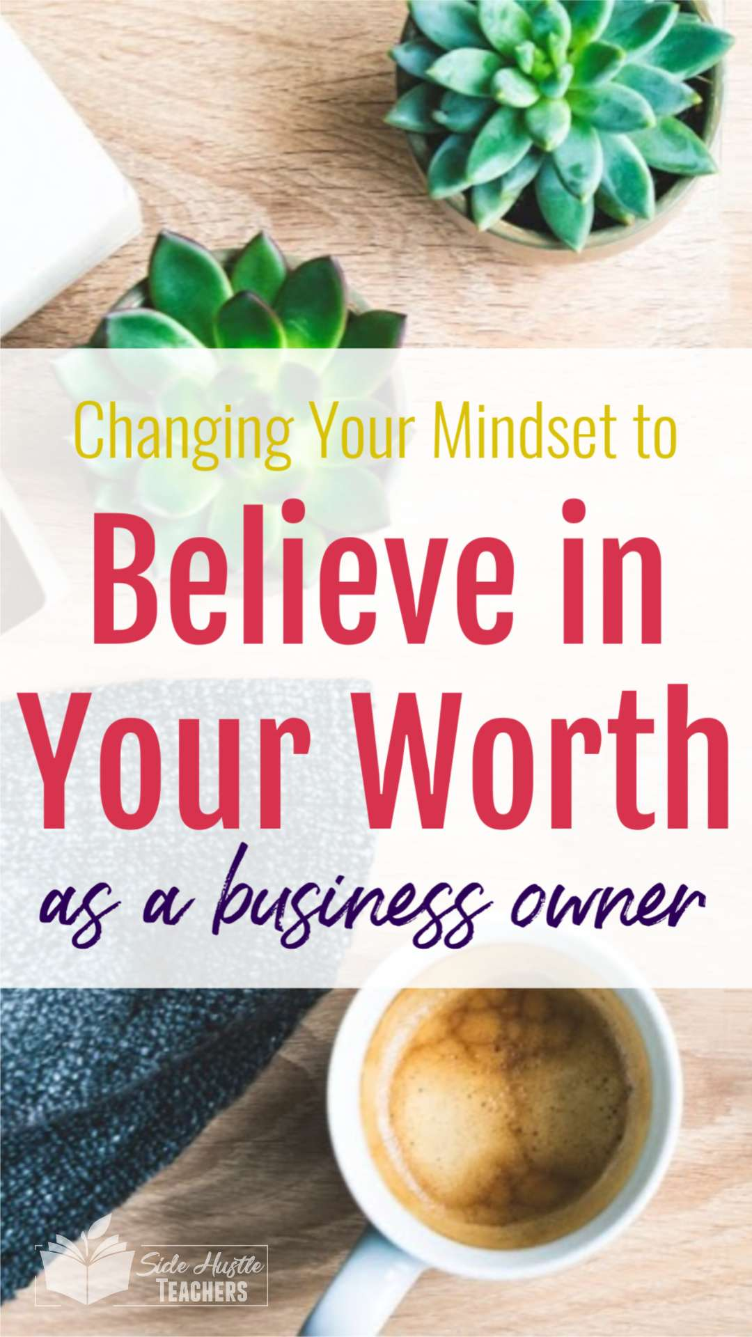 Changing Your Mindset to Believe in Your Worth as a Side Hustler