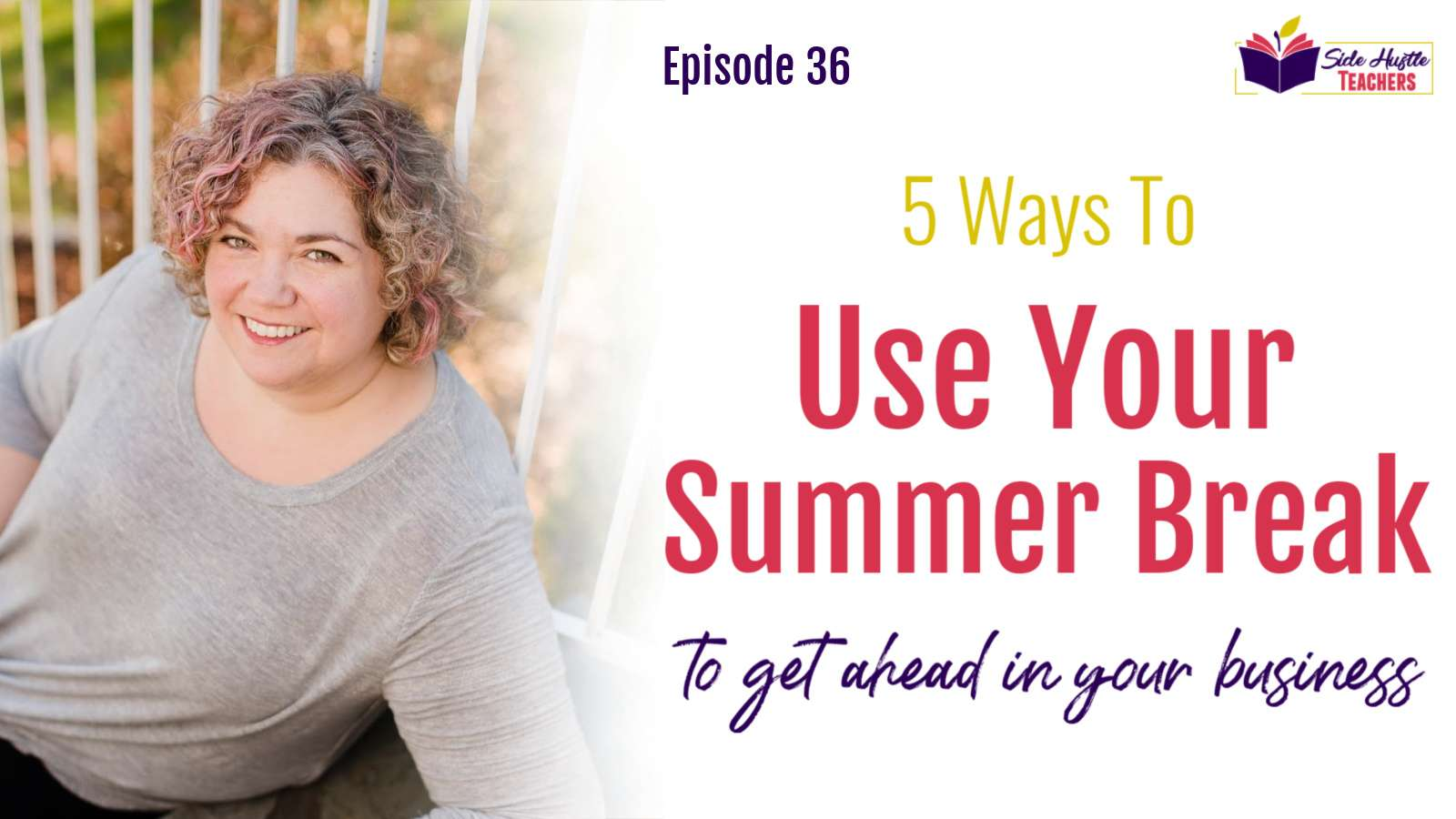 Here are 5 ways educators can use summer break to get ahead in their side hustles!