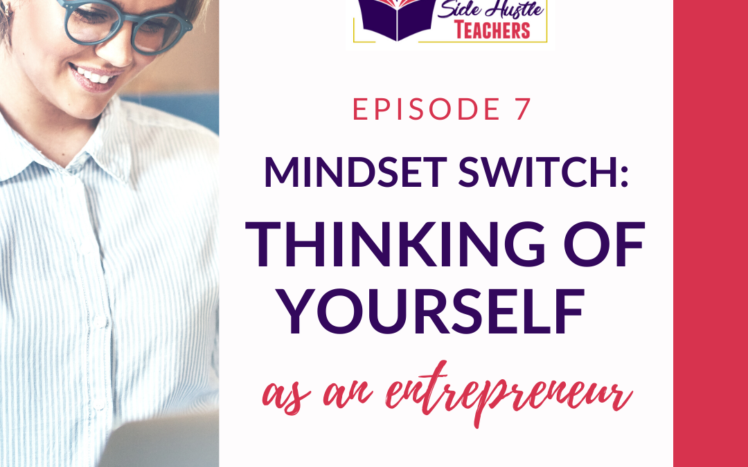 Mindset Switch: Thinking of Yourself as an Entrepreneur