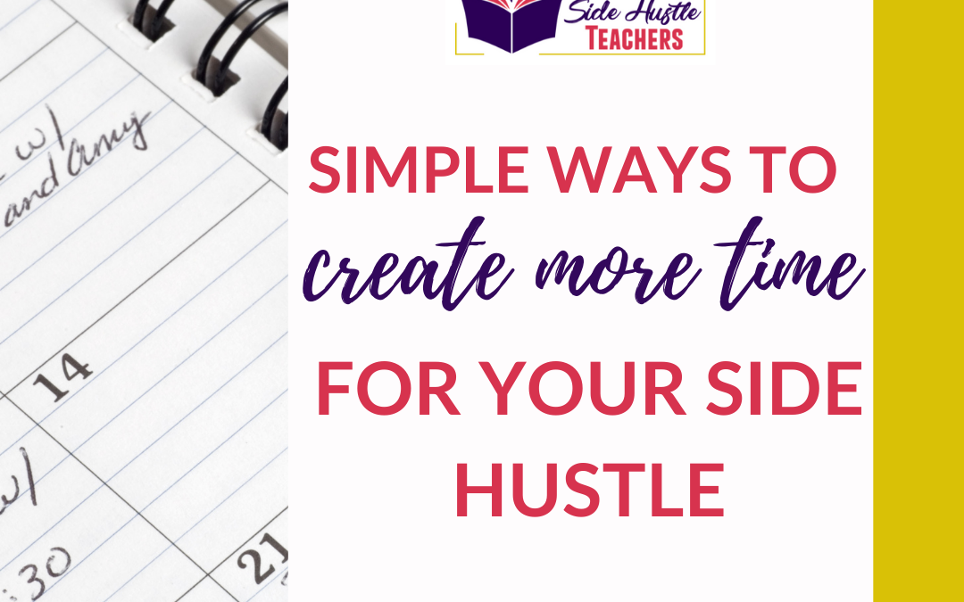 Simple Ways to Create Time for Your Side Hustle