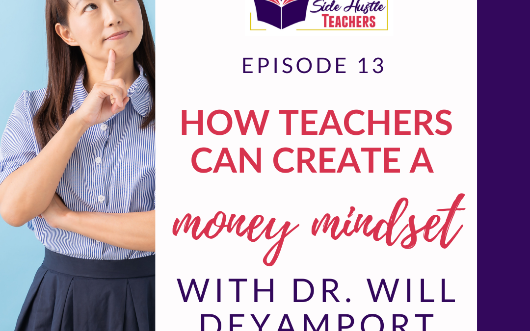 How Teachers Can Develop A Money Mindset with Dr. Will Deyamport