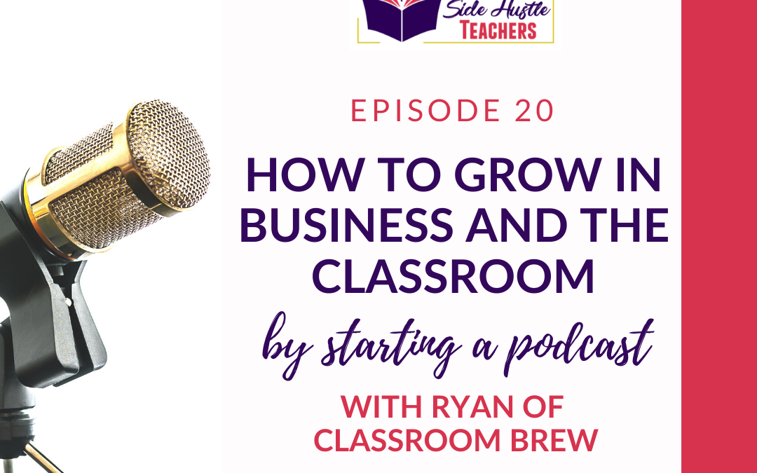 How to Grow in Business and the Classroom by Starting a Podcast with Ryan of Classroom Brew