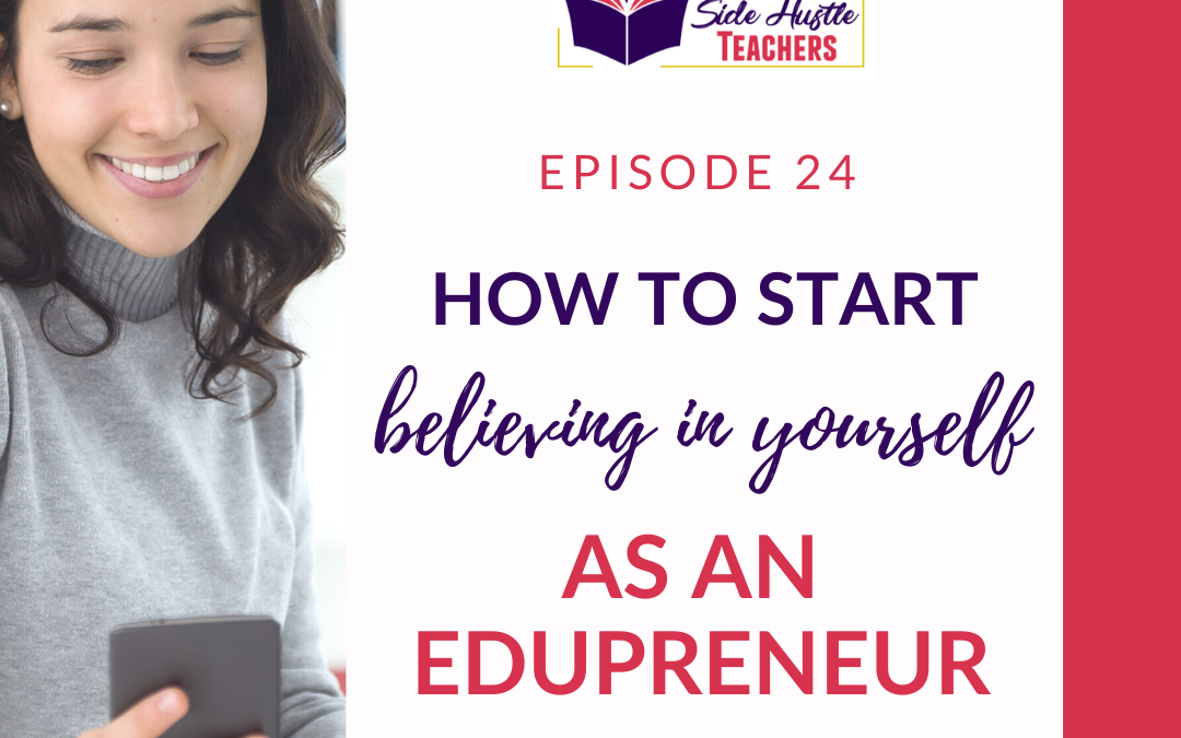 How to Start Believing in Yourself as an Edupreneur