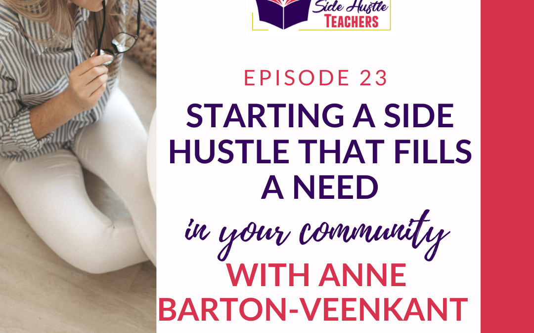 Creating a Side Hustle that Fills a Need in Your Community with Anne Barton-Veenkant
