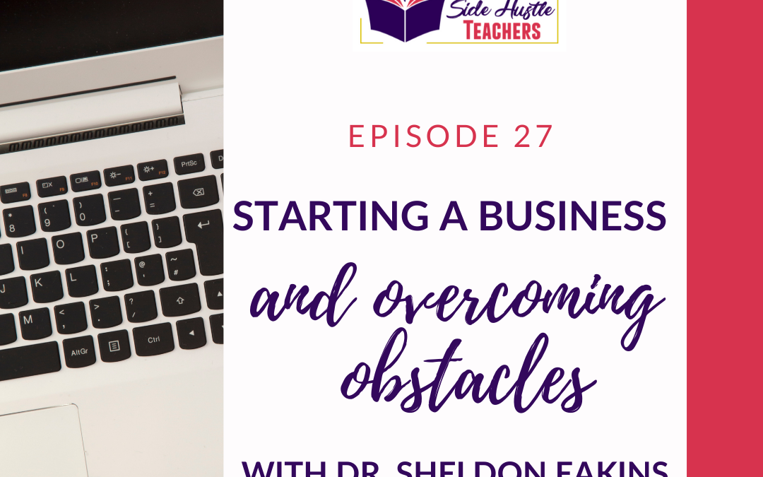Starting a Business and Overcoming Obstacles with Dr. Sheldon Eakins
