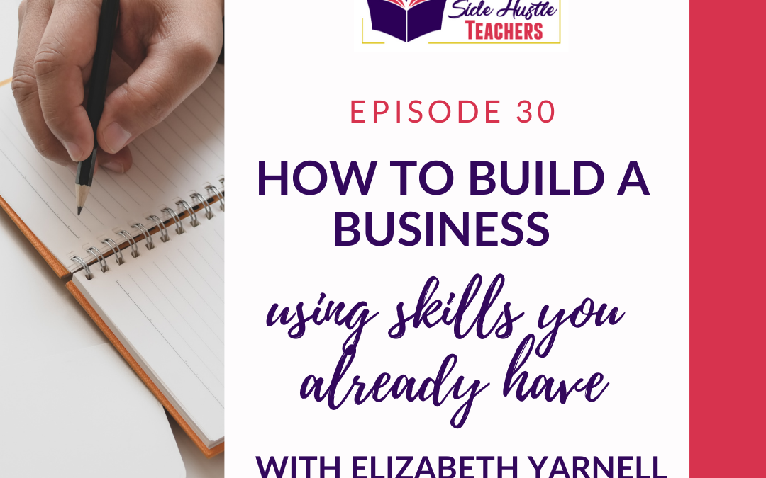 How to Build a Business with Skills You Already Have with Elizabeth Yarnell