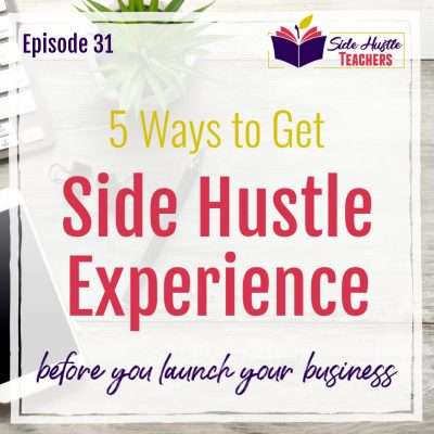 5 Ways to Get Experience in Your Side Hustle Before You Launch