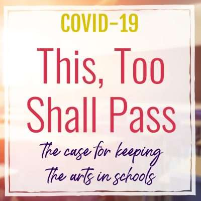 Covid: This, Too, Shall Pass… the case for keeping arts in schools