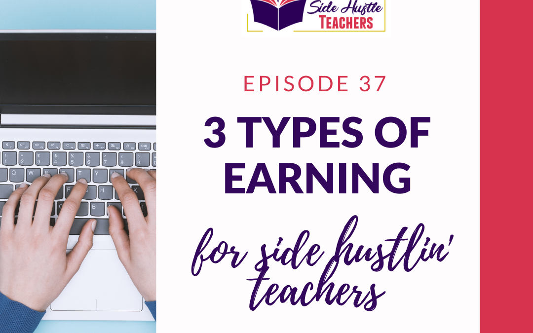 3 Types Of Earning For Side Hustlin' Teachers