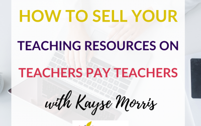 How to Sell Your Teaching Resources on Teachers Pay Teachers with Kayse Morris
