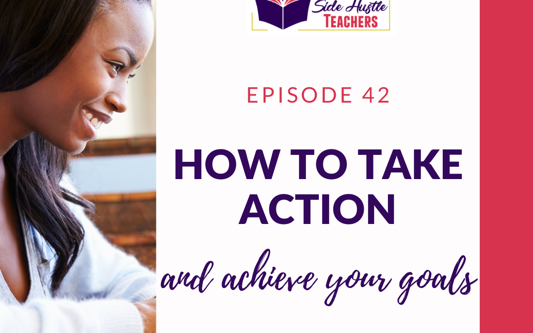 How To Take Action And Achieve Your Goals