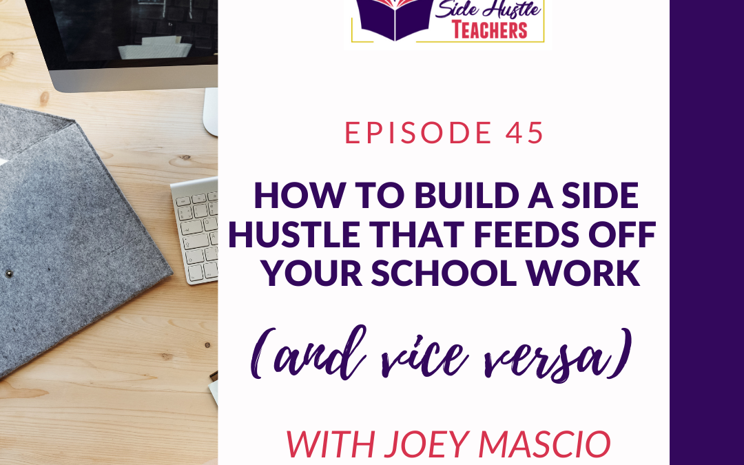 How To Build A Side Hustle That Feeds Off Your School Work (And Vice Versa) With Joey Mascio