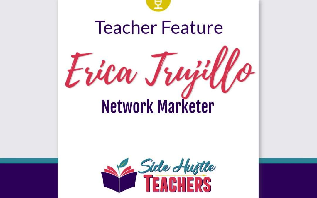 [Teacher Feature] Erica Trujillo, Network Marketer
