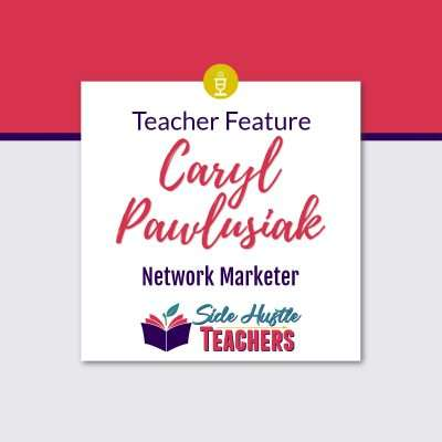 [Teacher Feature] Caryl Pawlusiak, Network Marketer