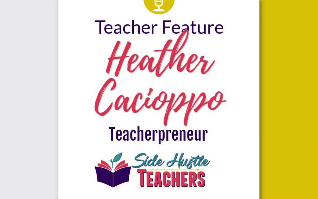 [Teacher Feature] Heather Cacioppo, Teacherpreneur